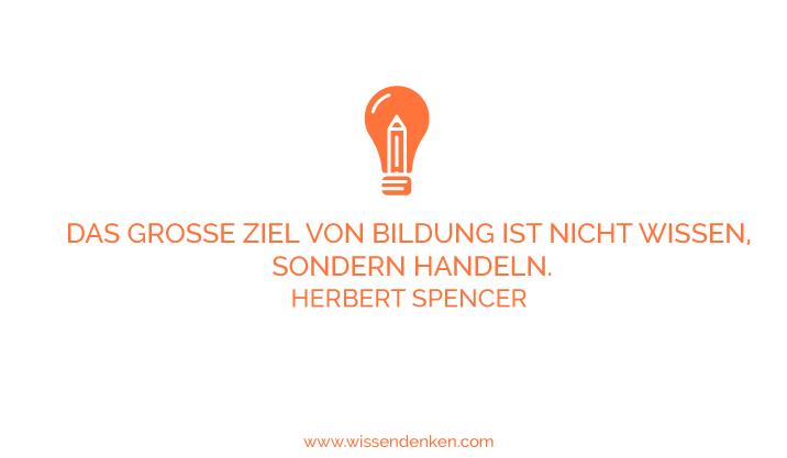 """Zitate für Wissensarbeiter: """"Das große Ziel von Bildung ist nicht Wissen, sondern handeln."""" Herbert Spencer"""