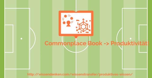 Commonplace Book Vorrat für produktives Wissen