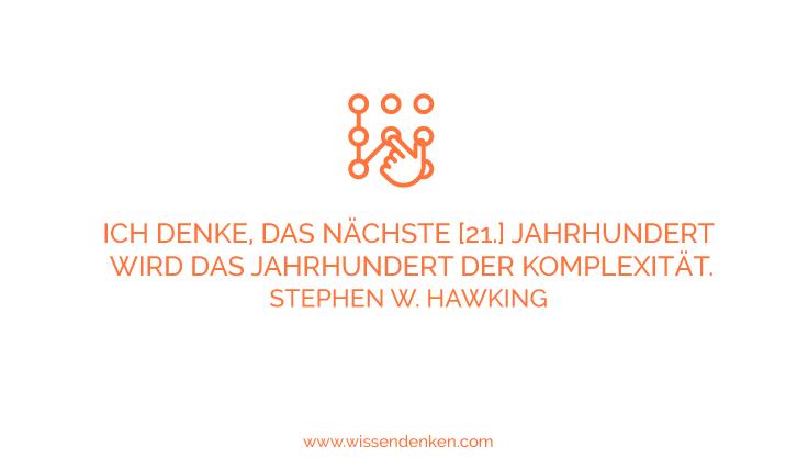 """Zitate für Wissensarbeiter: """"Ich denke, das nächste [21st.] Jahrhundert wird das Jahrhundert der Komplexität. Stephen W. Hawking"""
