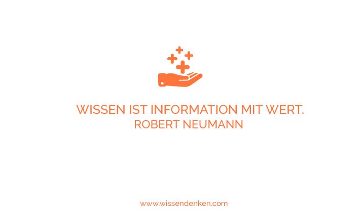 """Zitate für Wissensarbeiter: """"Wissen ist Information mit Wert."""" Robert Neumann"""