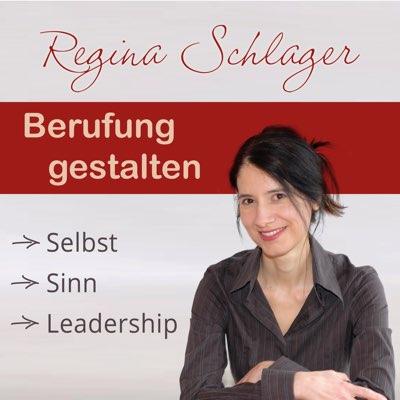 Der Podcast Berufung gestalten: Selbst - Sinn - Leadership von Regina Schlager